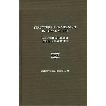 Structure and Meaning in Tonal Music - A Festschrift for Carl Schachte