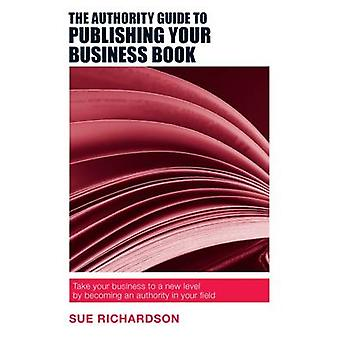 The Authority Guide to Publishing Your Business Book - Take Your Busin