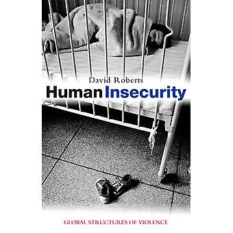 Human Insecurity - Global Structures of Violence by David Roberts - 97