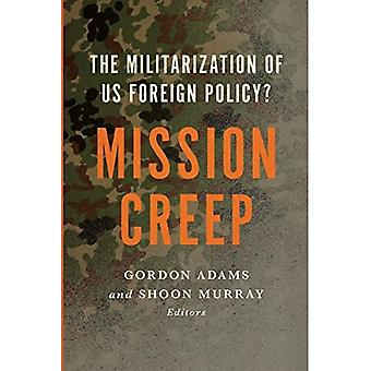 Mission Creep: The Militarization of Us Foreign Policy