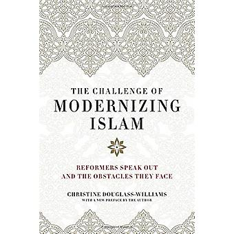 The Challenge of Modernizing Islam  Reformers Speak Out and the Obstacles They Face by Christine Douglass williams & Foreword by Daniel Pipes & Foreword by Robert Spencer