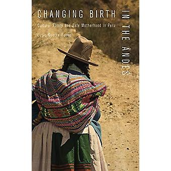 Changing Birth in the Andes - Culture - Policy - and Safe Motherhood i