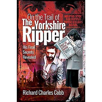 Na Trilha do Estripador de Yorkshire - Seus Segredos Finais Revelados por R