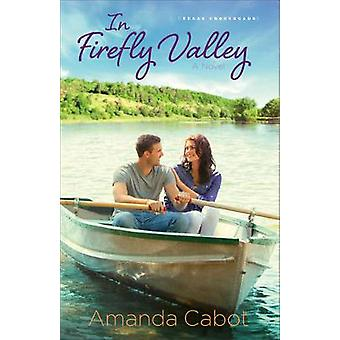 In Firefly Valley  A Novel by Amanda Cabot