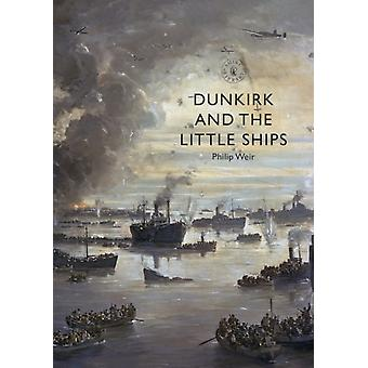 Dunkirk and the Little Ships by Weir & Philip