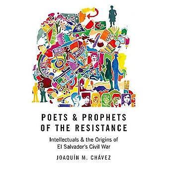Poets and Prophets of the Resistance: Intellectuals and the Origins of El Salvador's Civil War