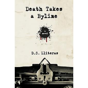 Death Takes a Byline  A Novel by D S Lliteras