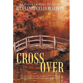 Cross Over - An Italian-American Novella by Rita Santaniello McGuffey
