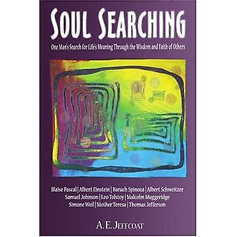 Soul Searching: One Mans Search for Lifes Meaning Through the Wisdom and Faith of Others