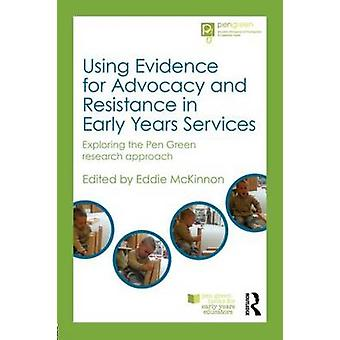 Using Evidence for Advocacy and Resistance in Early Years Services by Edited by Eddie McKinnon