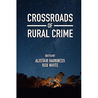 Crossroads of Rural Crime door Redactie Alistair Harkness & Redactie Rob White