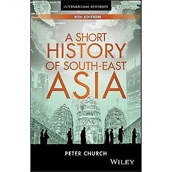 A Short History of SouthEast Asia by Peter Church
