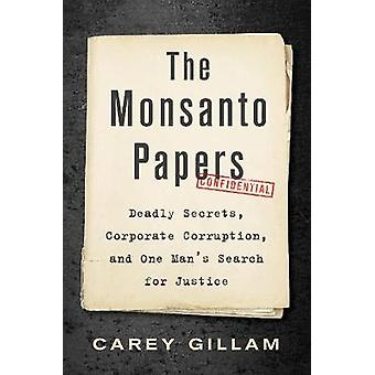 The Monsanto Papers Deadly Secrets Corporate Corruption and One Man's Search for Justice