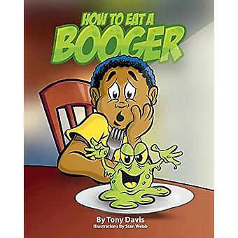 How To Eat A Booger by Antonio Davis