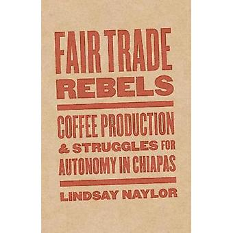 Fair Trade Rebels Coffee Production and Struggles for Autonomy in Chiapas Diverse Economies and Livable Worlds
