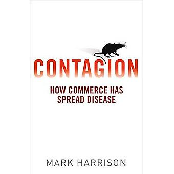 Contagion - How Commerce Has Spread Disease by Mark Harrison - 9780300