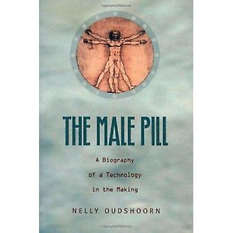 The Male Pill - A Biography of a Technology in the Making by Nelly Eve