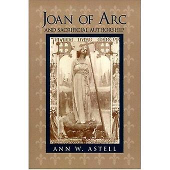 Jeanne d ' Arc und aufopfernde Autorenschaft von Ann W. Astell - 97802680326