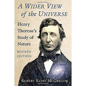 A Wider View of the Universe - Henry Thoreau's Study of Nature by Robe