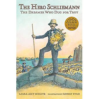 L'eroe Schliemann: Il sognatore che scavavano per Troy