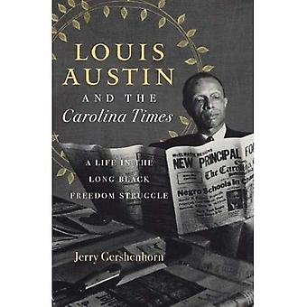 Louis Austin and the Carolina Times: A Life in the Long Black Freedom Struggle