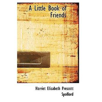A Little Book of Friends by Elizabeth Prescott Spofford & Harriet