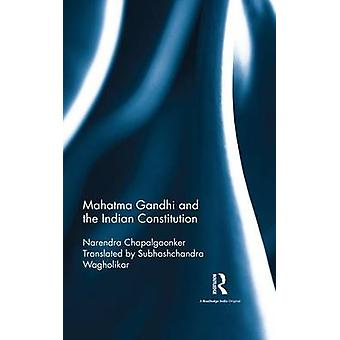 Mahatma Gandhi and the Indian Constitution by Chapalgaonker & Narendra