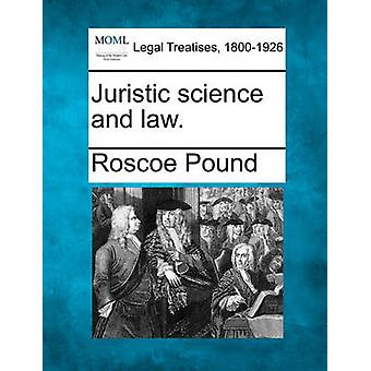 Juristic science and law. by Pound & Roscoe