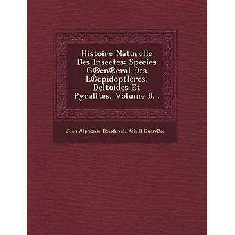 Histoire Naturelle Des Insectes soorten algemene Des Lepidoptleres. Deltoides Et Pyralites Volume 8... door Boisduval & Jean Alphonse