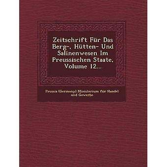 Zeitschrift Fur Das Berg Hutten Und Salinenwesen Im Preussischen Staate Volume 12... by Prussia Germany Ministerium Fur Hande