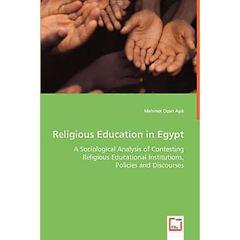 Religiöse Erziehung in Ägypten eine soziologische Analyse der Anfechtung religiösen Bildungseinrichtungen Politik und Diskursen von Asik & Mehmet Ozan