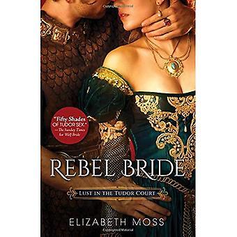 Rebel Bride (Lust in the Tudor Court)