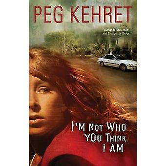 I'm Not Who You Think I Am by Peg Kehret - Pete The Cat - 97807569078