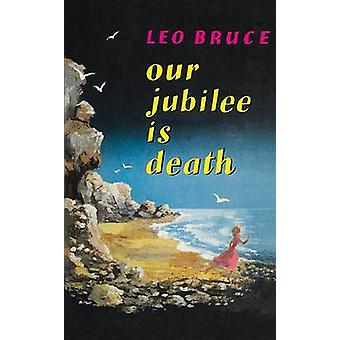 Our Jubilee is Death (New edition) by Leo Bruce - 9780897332293 Book