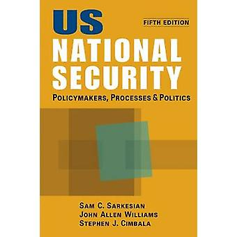 US National Security - Policymakers - Processes and Politics by Sam C.