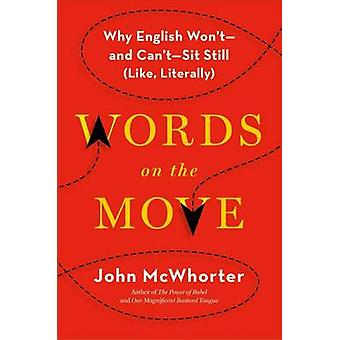Words on the Move - Why English Won't - And Can't - Sit Still (Like -