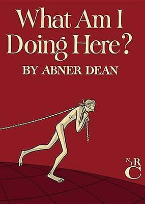 What am I Doing Here? by Abner Dean - 9781681370491 Book