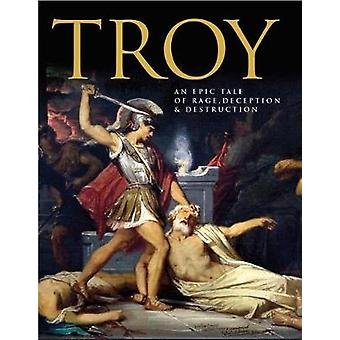 Troy - An Epic Tale of Rage - Deception - and Destruction by Ben Hubba