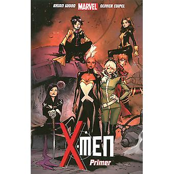 X-Men - Vol. 1 - Primer by Oliver Coipel - Terry Dodson - Brian Wood -