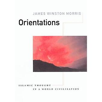 Orientations - Islamic Thought in a World Civlisation by James Winston