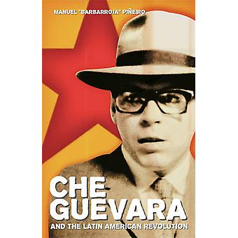 Che Guevara and the Latin American Revolution by Manuel Pineiro - 978