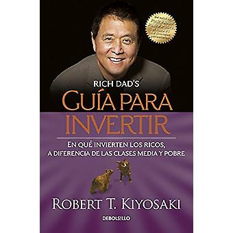 Guaa Para Invertir / Rich Dad's Guide to Investing - What the Rich Inv