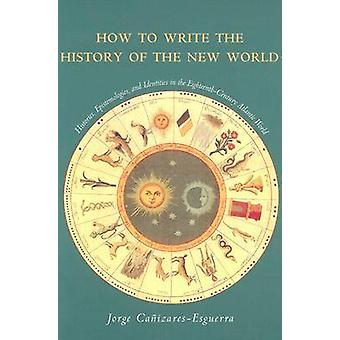 How to Write the History of the New World - Histories - Epistemologies