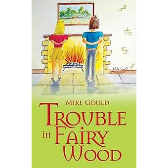 Trouble in Fairy Wood by Mike Gould - 9781912021611 Book