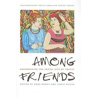Among Friends - Engendering the Social Site of Poetry by Anne Dewey -