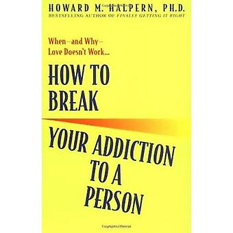 How to Break Your Addiction to a Person Book