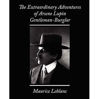 The Extraordinary Adventures of Arsene Lupin GentlemanBurglar by Maurice LeBlanc & LeBlanc