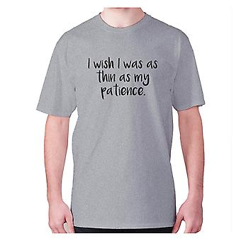 Mens funny t-shirt slogan tee novelty humour hilarious -  I wish I was as thin as my patience