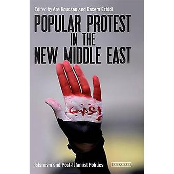 Popular Protest in the New Middle East by Are Knudsen
