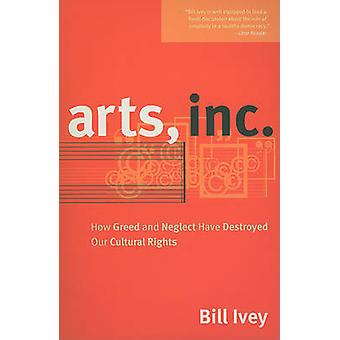 Arts - Inc. - How Greed and Neglect Have Destroyed Our Cultural Rights